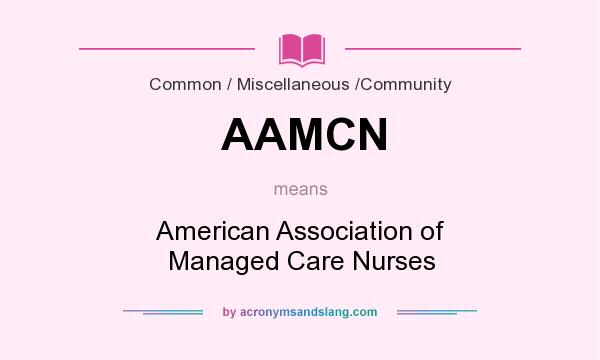 What does AAMCN mean? It stands for American Association of Managed Care Nurses