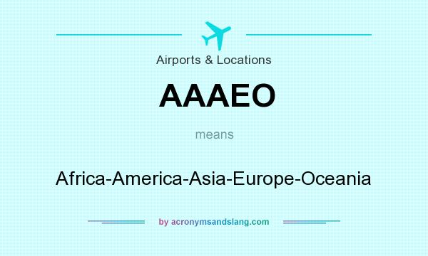 What does AAAEO mean? It stands for Africa-America-Asia-Europe-Oceania