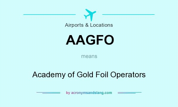 What does AAGFO mean? It stands for Academy of Gold Foil Operators
