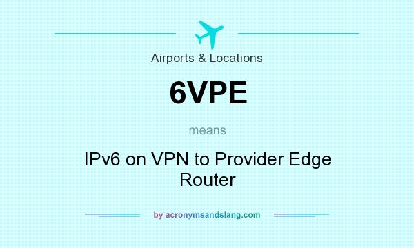 What does 6VPE mean? - Definition of 6VPE - 6VPE stands for IPv6 on
