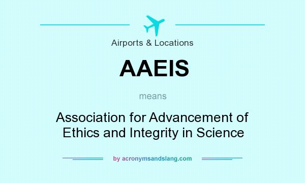 What does AAEIS mean? It stands for Association for Advancement of Ethics and Integrity in Science