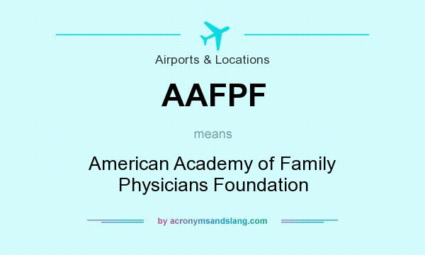 What does AAFPF mean? It stands for American Academy of Family Physicians Foundation