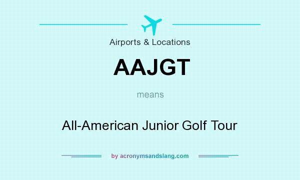 What does AAJGT mean? It stands for All-American Junior Golf Tour