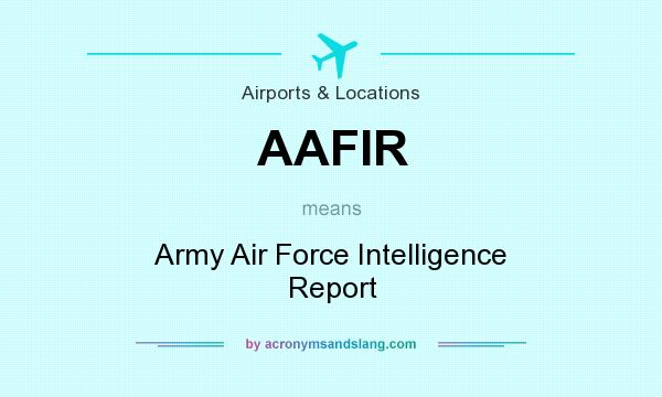 What does AAFIR mean? It stands for Army Air Force Intelligence Report