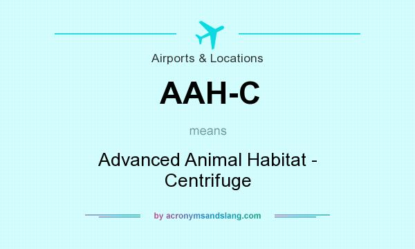 What does AAH-C mean? It stands for Advanced Animal Habitat - Centrifuge