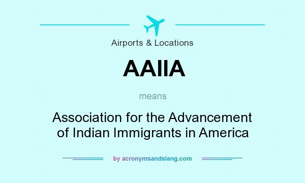 What does AAIIA mean? It stands for Association for the Advancement of Indian Immigrants in America