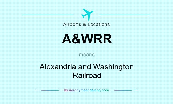 What does A&WRR mean? It stands for Alexandria and Washington Railroad