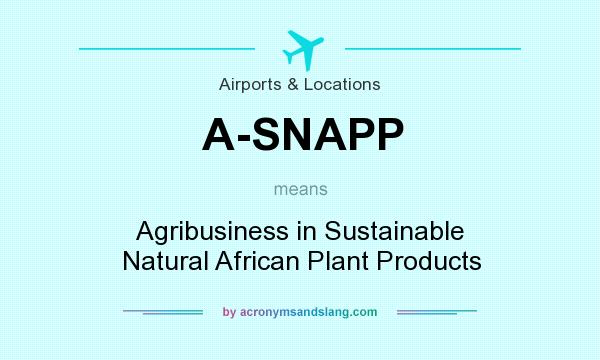 What does A-SNAPP mean? It stands for Agribusiness in Sustainable Natural African Plant Products