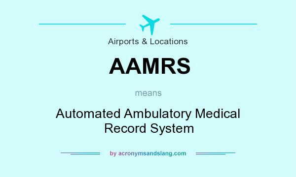 What does AAMRS mean? It stands for Automated Ambulatory Medical Record System