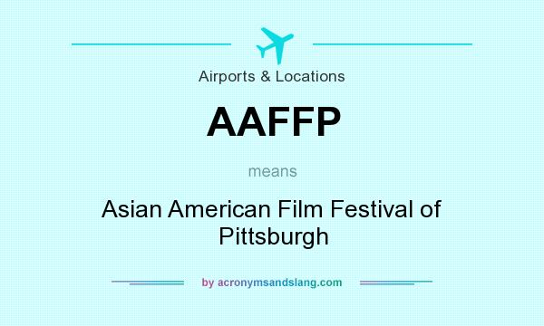 What does AAFFP mean? It stands for Asian American Film Festival of Pittsburgh