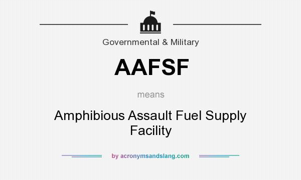 What does AAFSF mean? It stands for Amphibious Assault Fuel Supply Facility