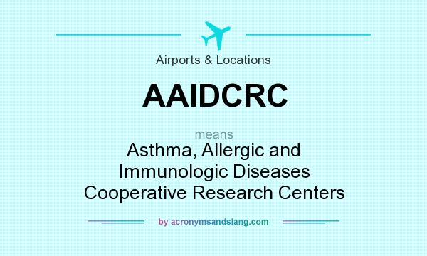 What does AAIDCRC mean? It stands for Asthma, Allergic and Immunologic Diseases Cooperative Research Centers