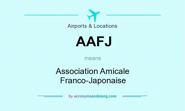 What does AAFJ mean? It stands for Association Amicale Franco-Japonaise
