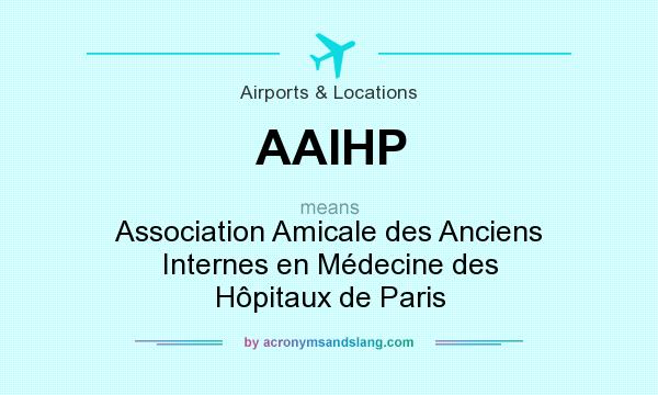 What does AAIHP mean? It stands for Association Amicale des Anciens Internes en Médecine des Hôpitaux de Paris