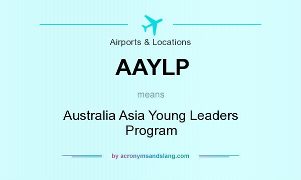 What does AAYLP mean? It stands for Australia Asia Young Leaders Program