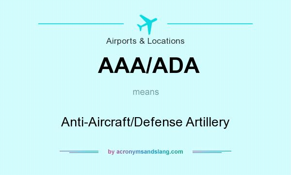 What does AAA/ADA mean? It stands for Anti-Aircraft/Defense Artillery