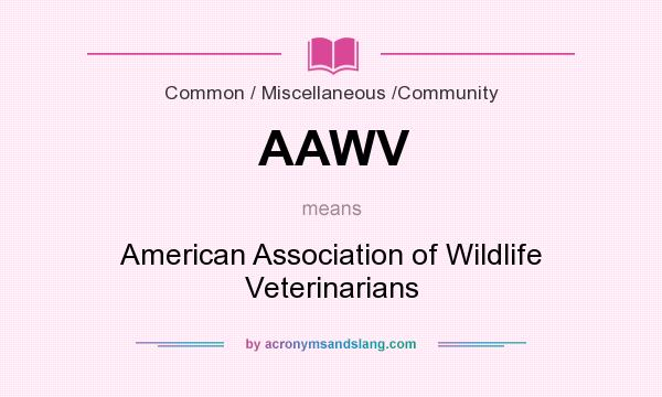 What does AAWV mean? It stands for American Association of Wildlife Veterinarians