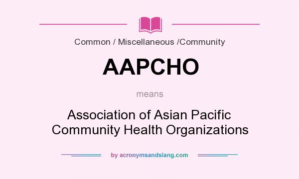What does AAPCHO mean? It stands for Association of Asian Pacific Community Health Organizations