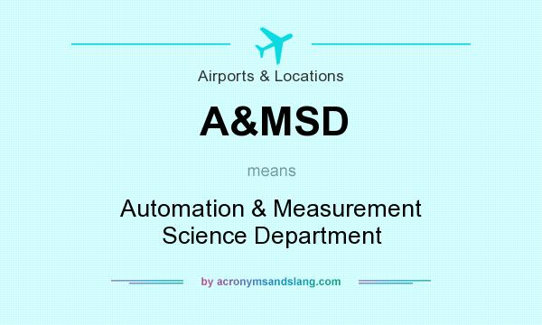 What does A&MSD mean? It stands for Automation & Measurement Science Department