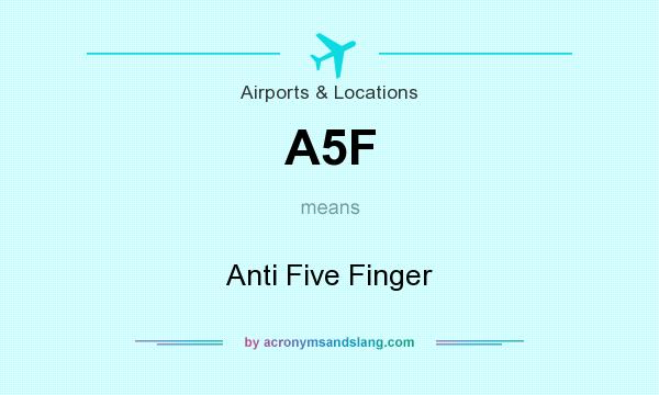What does A5F mean? It stands for Anti Five Finger
