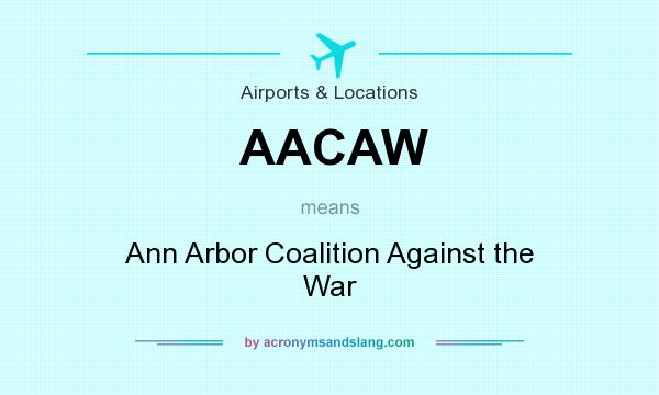 What does AACAW mean? It stands for Ann Arbor Coalition Against the War