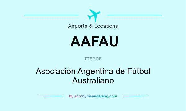 What does AAFAU mean? It stands for Asociación Argentina de Fútbol Australiano