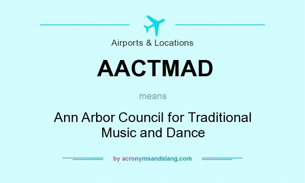 What does AACTMAD mean? It stands for Ann Arbor Council for Traditional Music and Dance