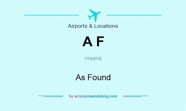 What does A F mean? It stands for As Found