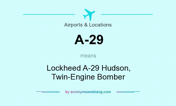 What does A-29 mean? It stands for Lockheed A-29 Hudson, Twin-Engine Bomber