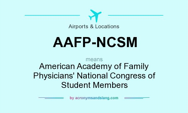 What does AAFP-NCSM mean? It stands for American Academy of Family Physicians` National Congress of Student Members