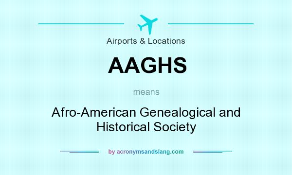 What does AAGHS mean? It stands for Afro-American Genealogical and Historical Society