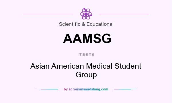 What does AAMSG mean? It stands for Asian American Medical Student Group