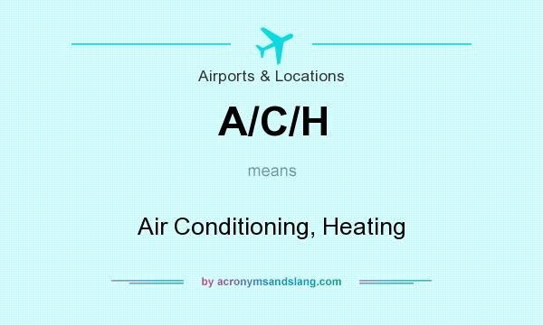 What does A/C/H mean? It stands for Air Conditioning, Heating
