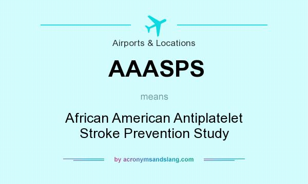 What does AAASPS mean? It stands for African American Antiplatelet Stroke Prevention Study