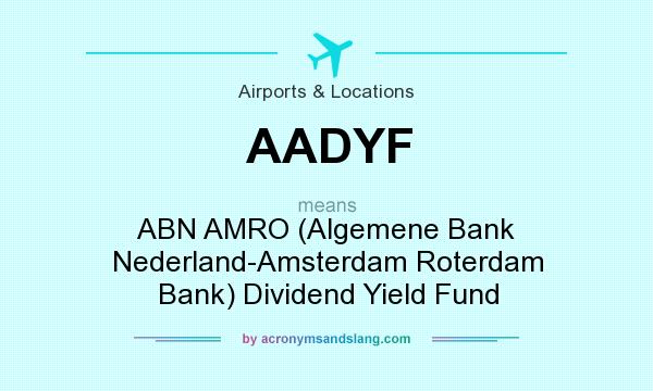What does AADYF mean? It stands for ABN AMRO (Algemene Bank Nederland-Amsterdam Roterdam Bank) Dividend Yield Fund