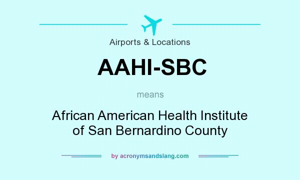 What does AAHI-SBC mean? It stands for African American Health Institute of San Bernardino County