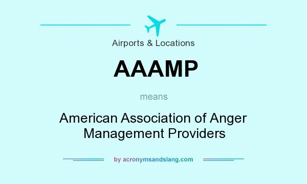What does AAAMP mean? It stands for American Association of Anger Management Providers