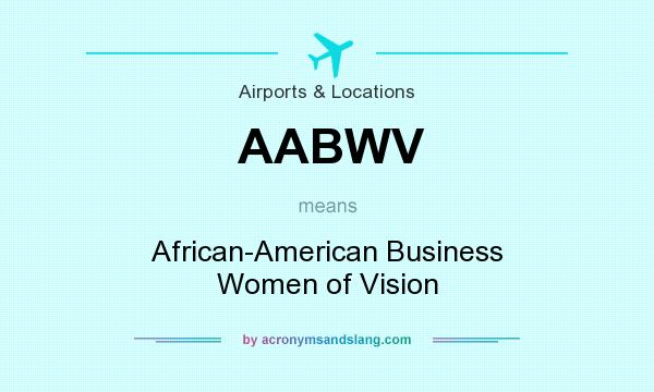 What does AABWV mean? It stands for African-American Business Women of Vision