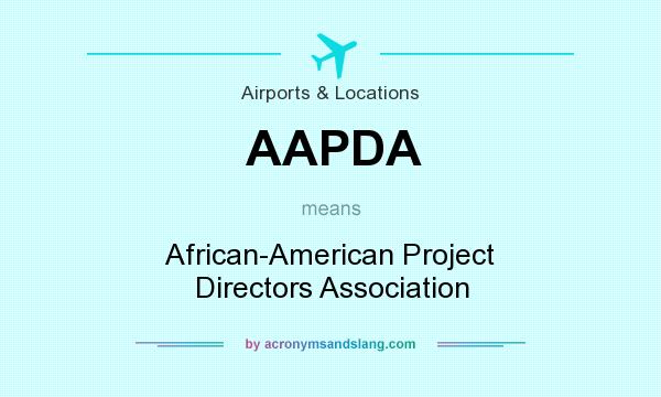 What does AAPDA mean? It stands for African-American Project Directors Association
