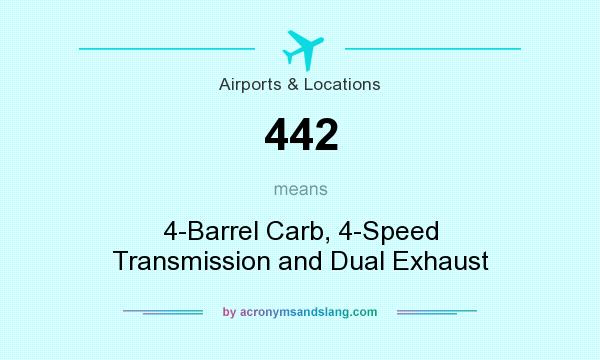 What does 442 mean? It stands for 4-Barrel Carb, 4-Speed Transmission and Dual Exhaust