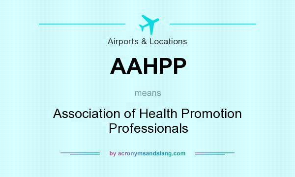 What does AAHPP mean? It stands for Association of Health Promotion Professionals