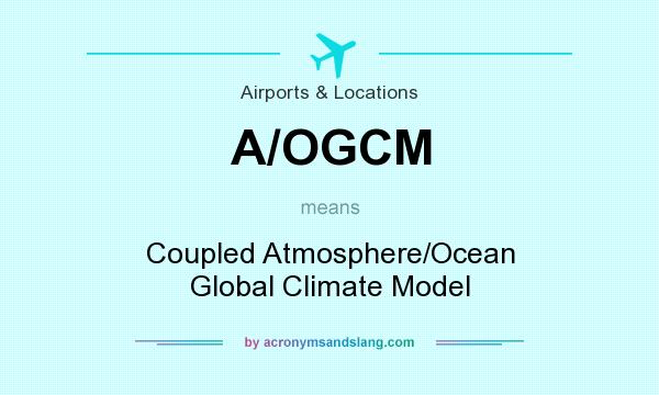 What does A/OGCM mean? It stands for Coupled Atmosphere/Ocean Global Climate Model