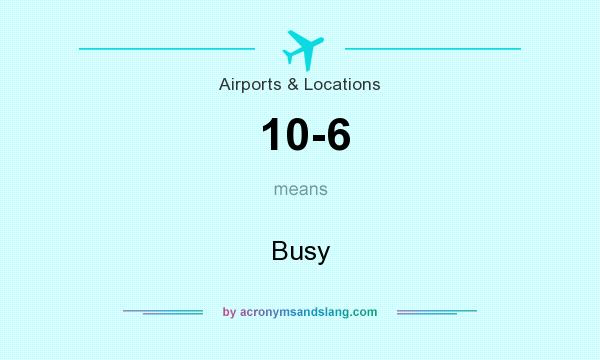 What does 10-6 mean? It stands for Busy