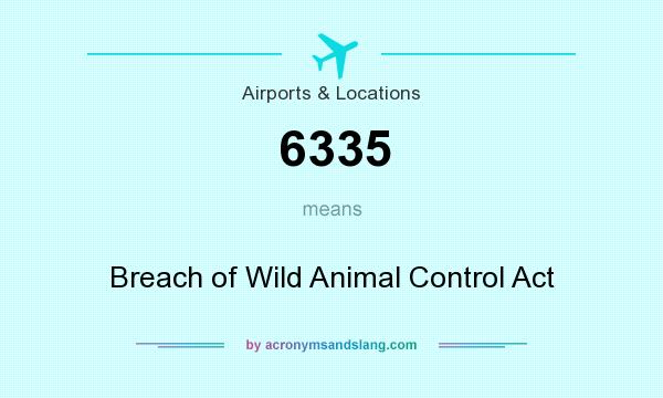What does 6335 mean? It stands for Breach of Wild Animal Control Act