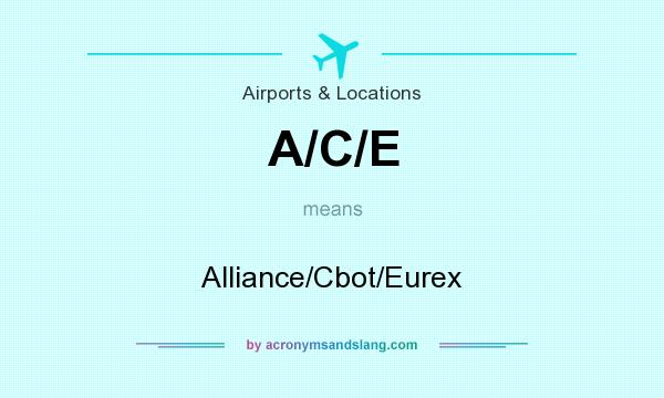 What does A/C/E mean? It stands for Alliance/Cbot/Eurex