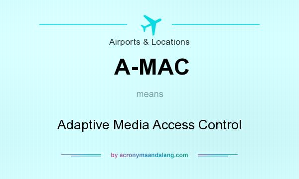 What does A-MAC mean? It stands for Adaptive Media Access Control
