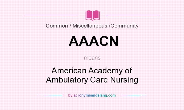 What does AAACN mean? It stands for American Academy of Ambulatory Care Nursing
