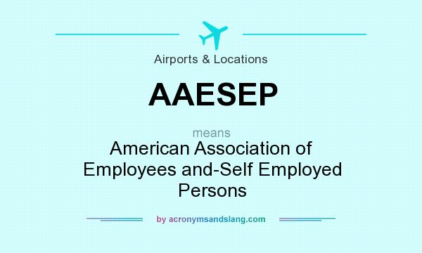 What does AAESEP mean? It stands for American Association of Employees and-Self Employed Persons