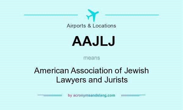 What does AAJLJ mean? It stands for American Association of Jewish Lawyers and Jurists