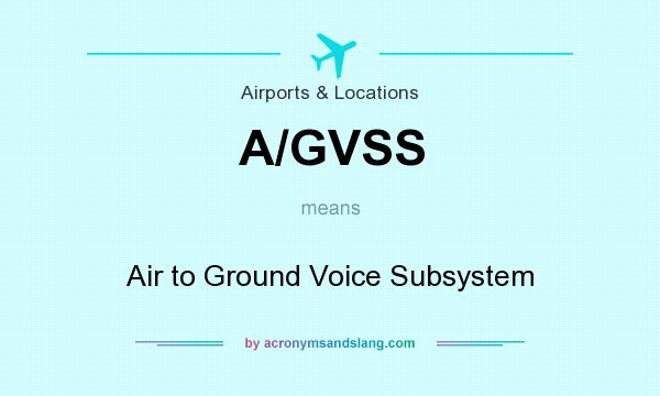 What does A/GVSS mean? It stands for Air to Ground Voice Subsystem